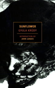 Sunflower ebook by Gyula Krudy,John Batki,John Kukacs