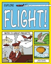 EXPLORE FLIGHT! - WITH 25 GREAT PROJECTS ebook by Bryan Stone,Anita  Yasuda
