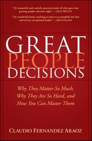 Great People Decisions - Why They Matter So Much, Why They are So Hard, and How You Can Master Them ebook by Claudio Fernández-Aráoz