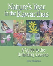 Nature's Year in the Kawarthas - A Guide to the Unfolding Seasons ebook by Drew Monkman,Kimberly Caldwell