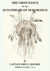 The Urine Dance Of The Zuni Indians Of New Mexico ebook by John G. Bourke