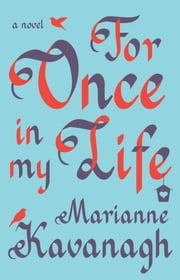 For Once in My Life - A Novel ebook by Marianne Kavanagh