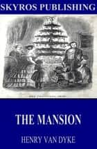 The Mansion ebook by Henry Van Dyke