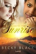 Into the Sunrise ebook by Becky Black
