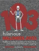 103 Hilarious Halloween Jokes For Kids - Riddles and Jokes Guaranteed To Keep Your Little Ghouls and Monsters Laughing ebook by Scott Allen