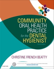 Community Oral Health Practice for the Dental Hygienist ebook by Christine French Beatty