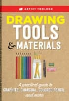 Artist Toolbox: Drawing Tools & Materials - A practical guide to graphite, charcoal, colored pencil, and more ebook by Elizabeth T. Gilbert, Steven Pearce, Alain Picard,...