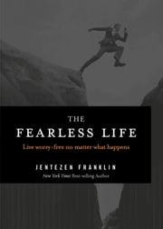 The Fearless Life - Live Worry-Free No Matter What Happens ebook by Jentezen Franklin