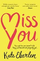 Miss You - The Wildly Romantic Richard & Judy Book Club Pick ebook by Kate Eberlen