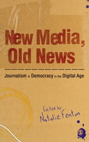 New Media, Old News - Journalism and Democracy in the Digital Age ebook by