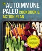 The Autoimmune Paleo Cookbook & Action Plan: A Practical Guide to Easing Your Autoimmune Disease Symptoms with Nourishing Food ebook by Rockridge Press