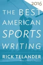 The Best American Sports Writing 2016 ebook by Glenn Stout, Rick Telander