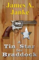 A Tin Star for Braddock ebook by James Janke