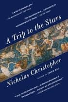 A Trip to the Stars - A Novel ebook by Nicholas Christopher