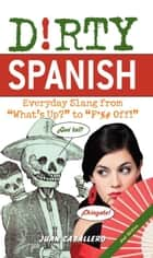 Dirty Spanish ebook by Juan Caballero