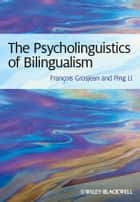 The Psycholinguistics of Bilingualism ebook by Francois Grosjean,Ping Li