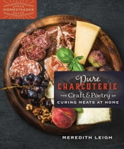 Pure Charcuterie - The Craft and Poetry of Curing Meats at Home ebook by Meredith Leigh
