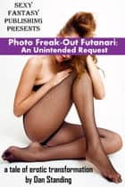 Photo Freak-Out Futanari: An Unintended Request ebook by Dan Standing