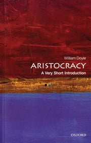 Aristocracy: A Very Short Introduction ebook by William Doyle