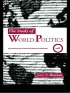 The Study of World Politics ebook by James N. Rosenau