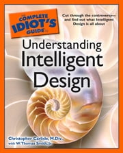 The Complete Idiot's Guide to Understanding Intelligent Design ebook by Christopher Carlisle M.Div,W. Thomas Smith Jr.