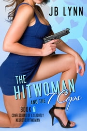The Hitwoman and the 7 Cops ebook by JB Lynn