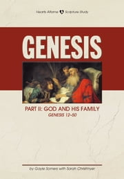 Hearts Aflame Genesis II: God and His Family (Gen. 12-50) ebook by Gayle Somers, Sarah Christmyer