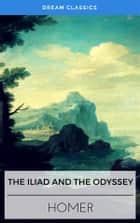 The Iliad & The Odyssey (Dream Classics) ebook by Homer, Dream Classics