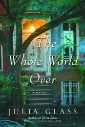 The Whole World Over - A Novel ebook by Julia Glass