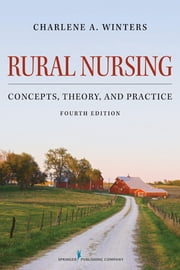 Rural Nursing - Concepts, Theory, and Practice, Fourth Edition ebook by Charlene A. Winters, PhD, APRN, ACNS-BC