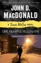 One Fearful Yellow Eye - A Travis McGee Novel ebook by John D. MacDonald, Lee Child