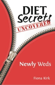 Diet Secrets Uncovered: Newly Weds - Secrets to Successful Fat Loss ebook by Fiona Kirk