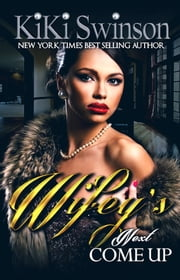 Wifey's Next Come Up ebook by Kiki Swinson
