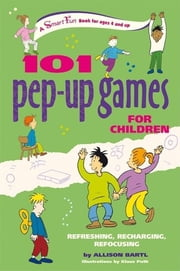 101 Pep-up Games for Children - Refreshing, Recharging, Refocusing ebook by Allison Bartl,Klaus Puth