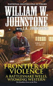 Frontier of Violence ebook by J.A. Johnstone, William W. Johnstone