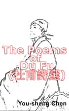 The Poems of Du Fu (杜甫詩選) ebook by You-Sheng Chen