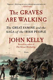 The Graves Are Walking - The Great Famine and the Saga of the Irish People ebook by John Kelly