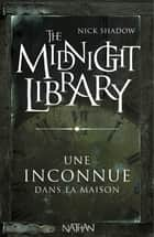 Une inconnue dans la maison - Mini Midnight Library ebook by Nick Shadow, Alice Marchand