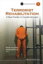 Terrorist Rehabilitation - A New Frontier in Counter-terrorism ebook by Rohan Gunaratna, Mohamed Bin Ali