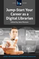Jump-Start Your Career as a Digital Librarian ebook by Jane D. Monson