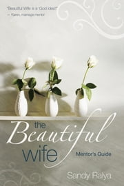 The Beautiful Wife Mentor's Guide ebook by Sandy Ralya