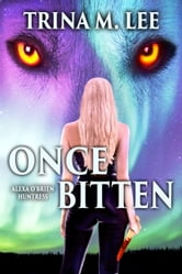 Once Bitten (Alexa O'Brien Huntress Book 1) ebook by Trina M. Lee