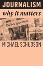 Journalism - Why It Matters ebook by Michael Schudson