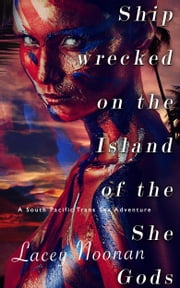 Shipwrecked on the Island of the She-Gods (A South Pacific Transgender Adventure) ebook by Lacey Noonan