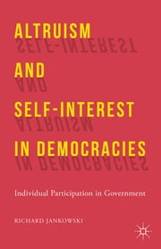 Altruism and Self-Interest in Democracies - Individual Participation in Government ebook by Richard Jankowski