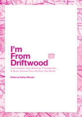 I'm From Driftwood - Lesbian, Gay, Bisexual, Transgender & Queer Stories From All Over The World ebook by Nathan Manske