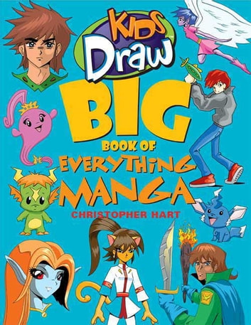 Kids Draw Big Book of Everything Manga ebook by Christopher Hart
