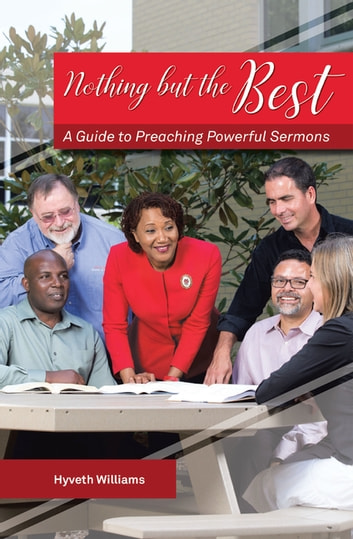 Nothing but the best rakuten kobo nothing but the best a guide to preaching powerful sermons ebook by hyveth williams fandeluxe Gallery