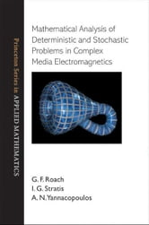 Mathematical Analysis of Deterministic and Stochastic Problems in Complex Media Electromagnetics ebook by G. F. Roach,I. G. Stratis,A. N. Yannacopoulos