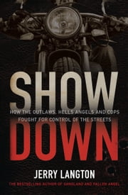 Showdown - How the Outlaws, Hells Angels and Cops Fought for Control of the Streets ebook by Jerry Langton